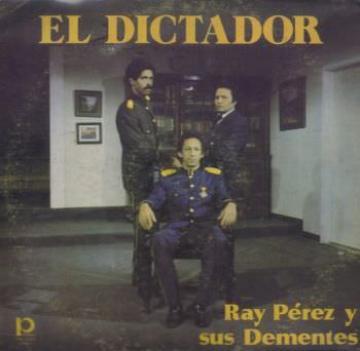 RAY PEREZ Y SUS DEMENTES - El Dictador