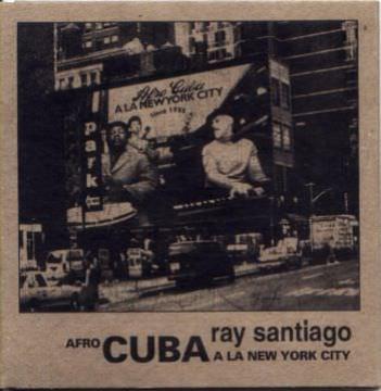RAY SANTIAGO - Afro Cuba A La New York City