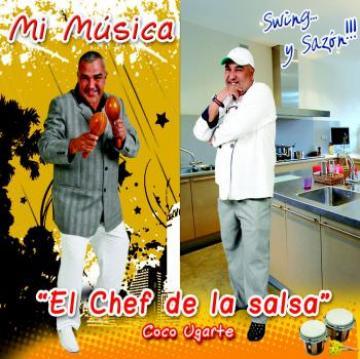 COCO UGARTE ''El Chef De La Salsa'' - Mi Musica, Swing Y Sazon!!!