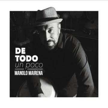 Manolo Mairena - De Todo Un Poco 2018