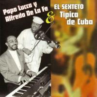 PAPO LUCCA Y ALFREDO DE LA FE & EL SEXTETO - TIPICA DE CUBA