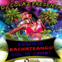 VerFace BachateAndo Vol 12 (2018) CD Completo