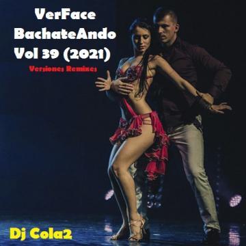 VerFace BachateAndo Vol 39 (2021) Versiones Remixes CD Completo