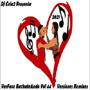 VerFace BachateAndo Vol 44 (2021) Versiones Remixes CD Completo