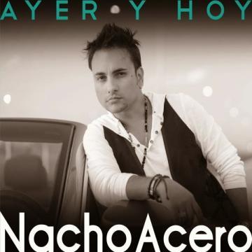 NACHO ACERO - Ayer Y Hoy - (2014) CD COMPLETO